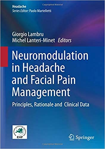 Neuromodulation in Headache and Facial Pain Management: Principles, Rationale and Clinical Data
