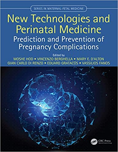 New Technologies and Perinatal Medicine: Prediction and Prevention of Pregnancy Complications (Series In Maternal Fetal Medicine)