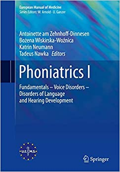 Phoniatrics I: Fundamentals – Voice Disorders – Disorders of  Language and Hearing Development (European Manual of Medicine)